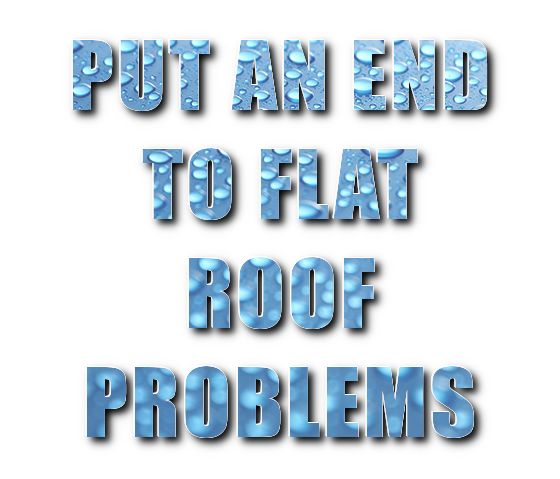 Put an end to leaking flat roofs.